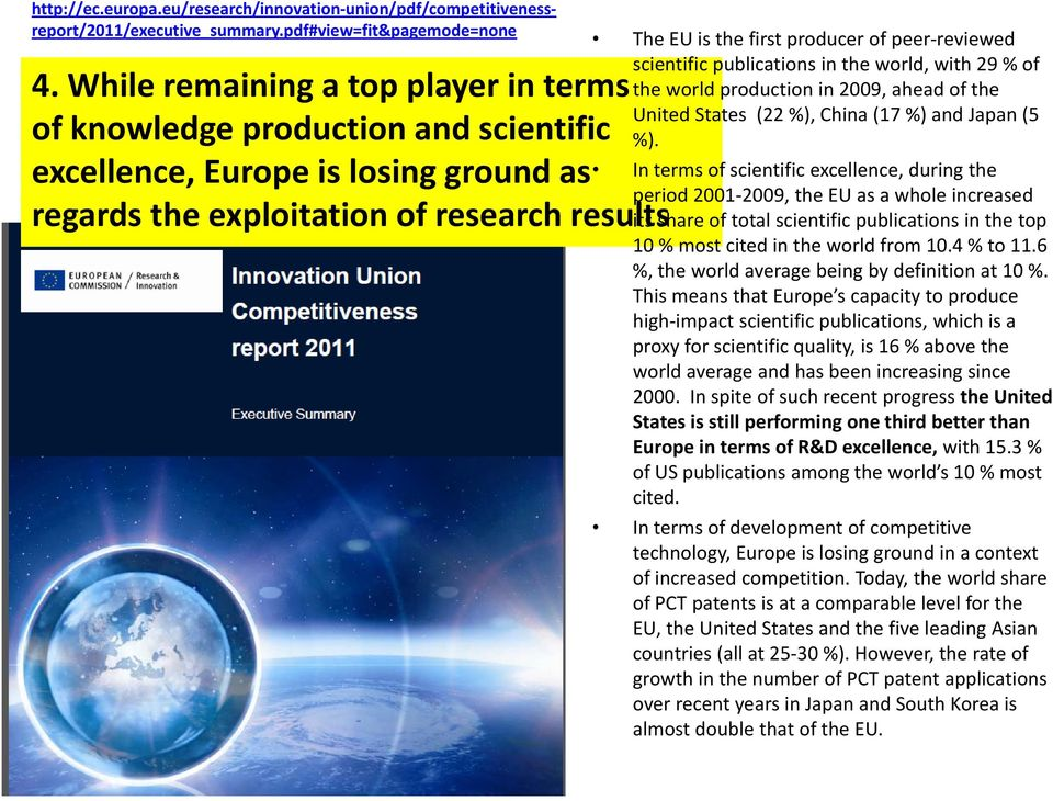 While remaining a top player in terms the world production in 2009, ahead of the of knowledge production and scientific excellence, Europe is losing ground as In terms of scientific excellence,