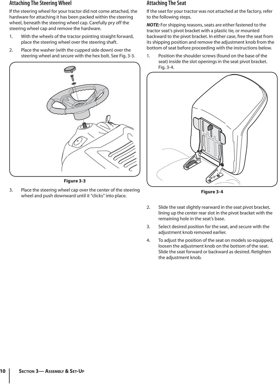 Place the washer (with the cupped side down) over the steering wheel and secure with the hex bolt. See Fig. 3-3.