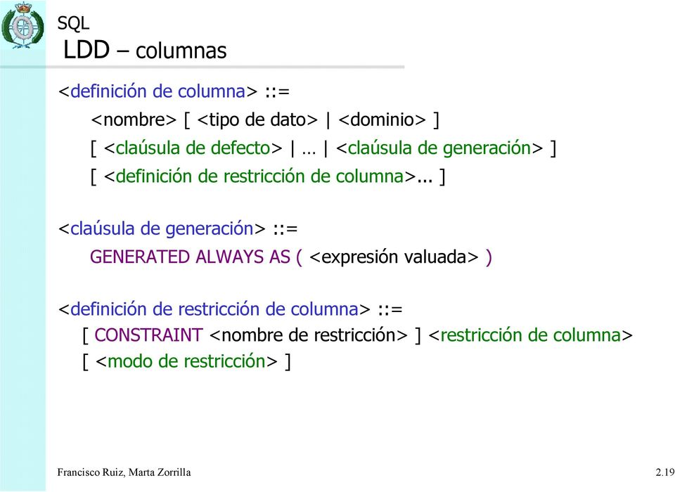 .. ] <claúsula de generación> ::= GENERATED ALWAYS AS ( <expresión valuada> ) <definición de