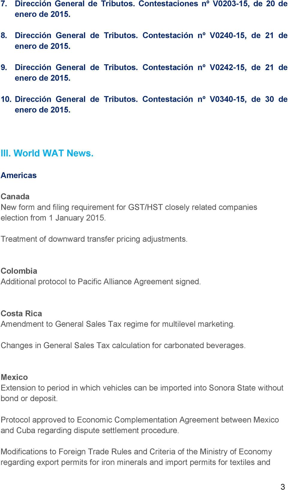 Americas Canada New form and filing requirement for GST/HST closely related companies election from 1 January 2015. Treatment of downward transfer pricing adjustments.