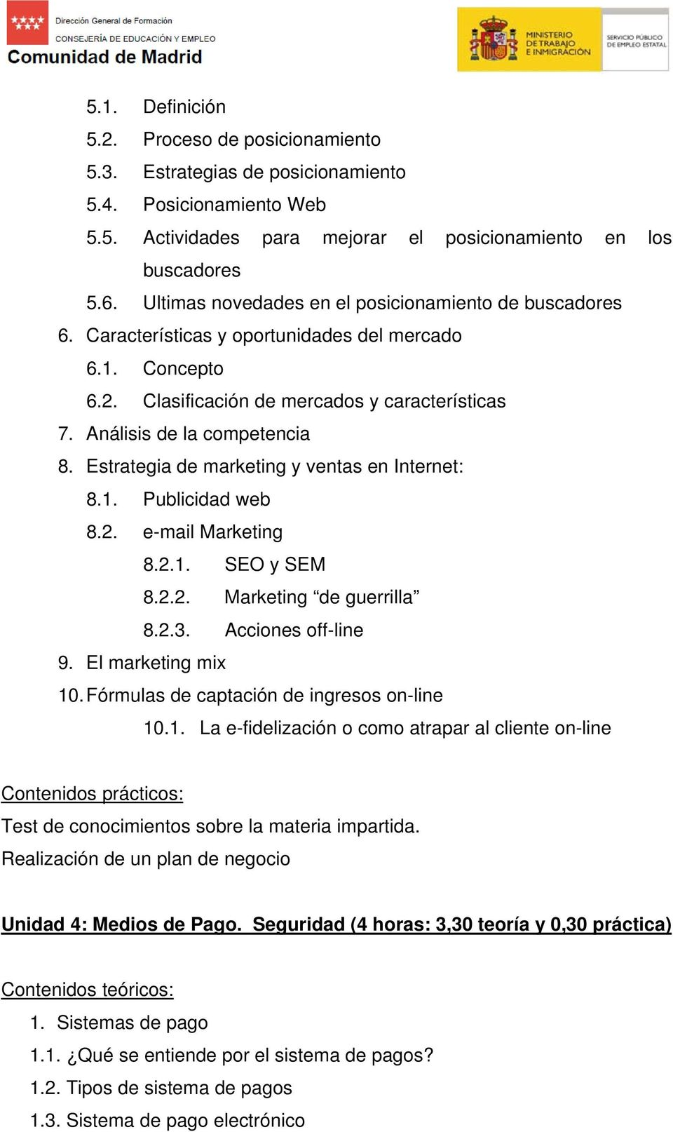 Estrategia de marketing y ventas en Internet: 8.1. Publicidad web 8.2. e-mail Marketing 8.2.1. SEO y SEM 8.2.2. Marketing de guerrilla 8.2.3. Acciones off-line 9. El marketing mix 10.