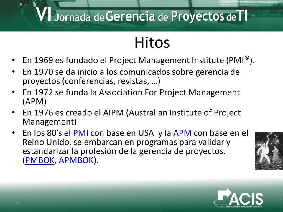 Association For Project Management (APM) En 1976 es creado el AIPM (Australian Institute of Project Management) En los
