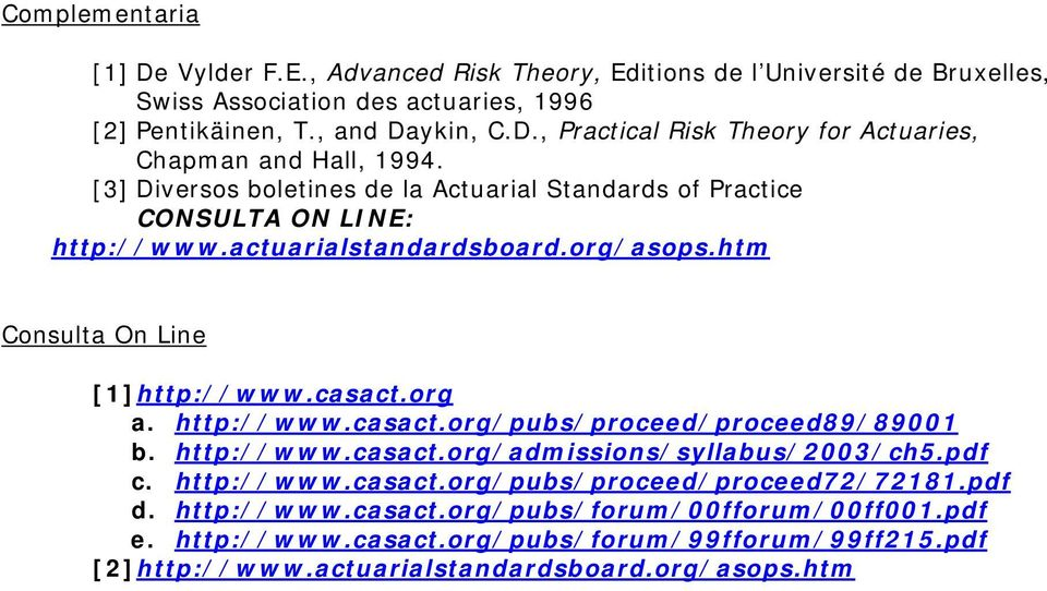 org a. http://www.casact.org/pubs/proceed/proceed89/89001 b. http://www.casact.org/admissions/syllabus/2003/ch5.pdf c. http://www.casact.org/pubs/proceed/proceed72/72181.pdf d.