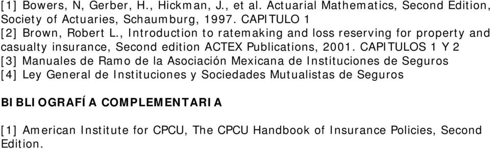 , Introduction to ratemaking and loss reserving for property and casualty insurance, Second edition ACTEX Publications, 2001.