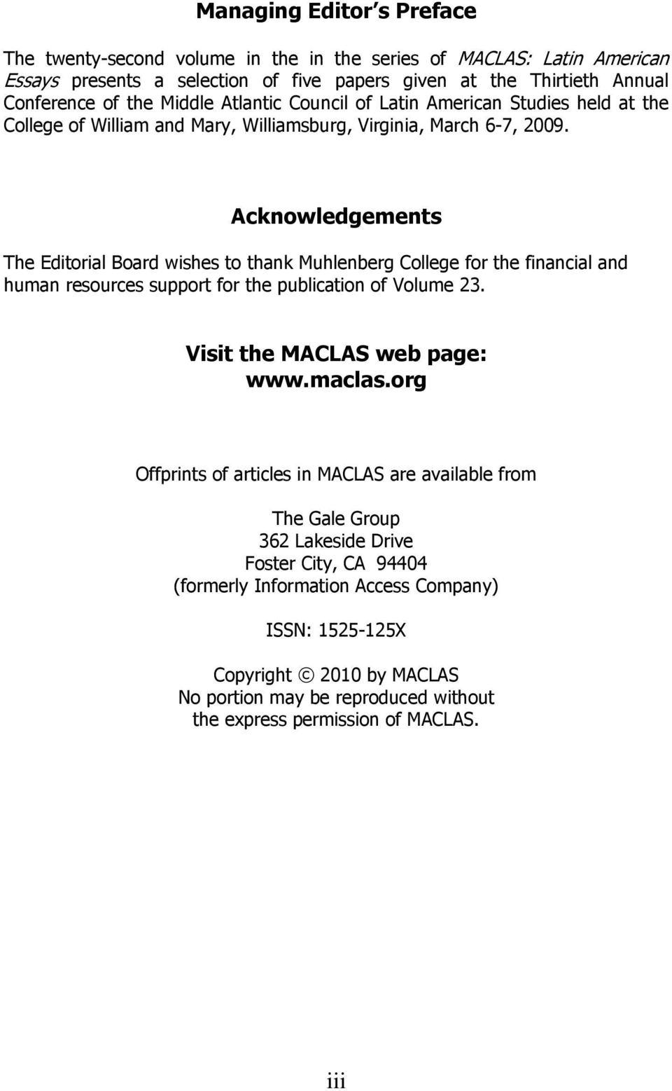 Acknowledgements The Editorial Board wishes to thank Muhlenberg College for the financial and human resources support for the publication of Volume 23. Visit the MACLAS web page: www.maclas.