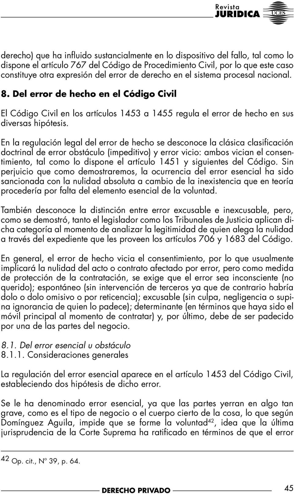 En la regulación legal del error de hecho se desconoce la clásica clasificación doctrinal de error obstáculo (impeditivo) y error vicio: ambos vician el consentimiento, tal como lo dispone el