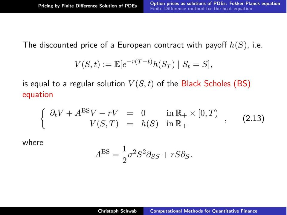 ence mehod for he hea equaion The discouned price of a European conrac wih payoff h(s), i.e. V (S, ) :=E[e r(t )