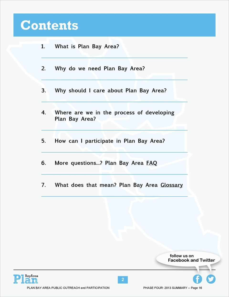 How can I participate in Plan Bay Area? 6. More questions...? Plan Bay Area FAQ 7. What does that mean?