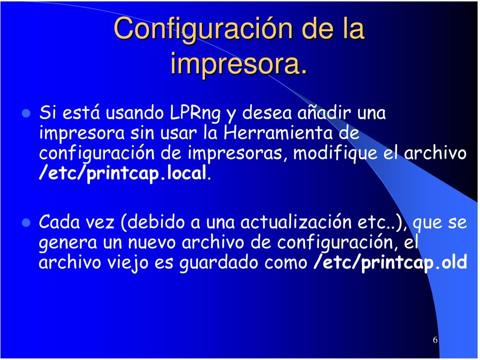 configuración de impresoras, modifique el archivo /etc/printcap.local.
