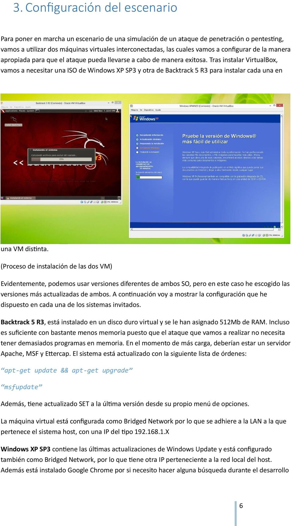 Tras instalar VirtualBox, vamos a necesitar una ISO de Windows XP SP3 y otra de Backtrack 5 R3 para instalar cada una en una VM distinta.
