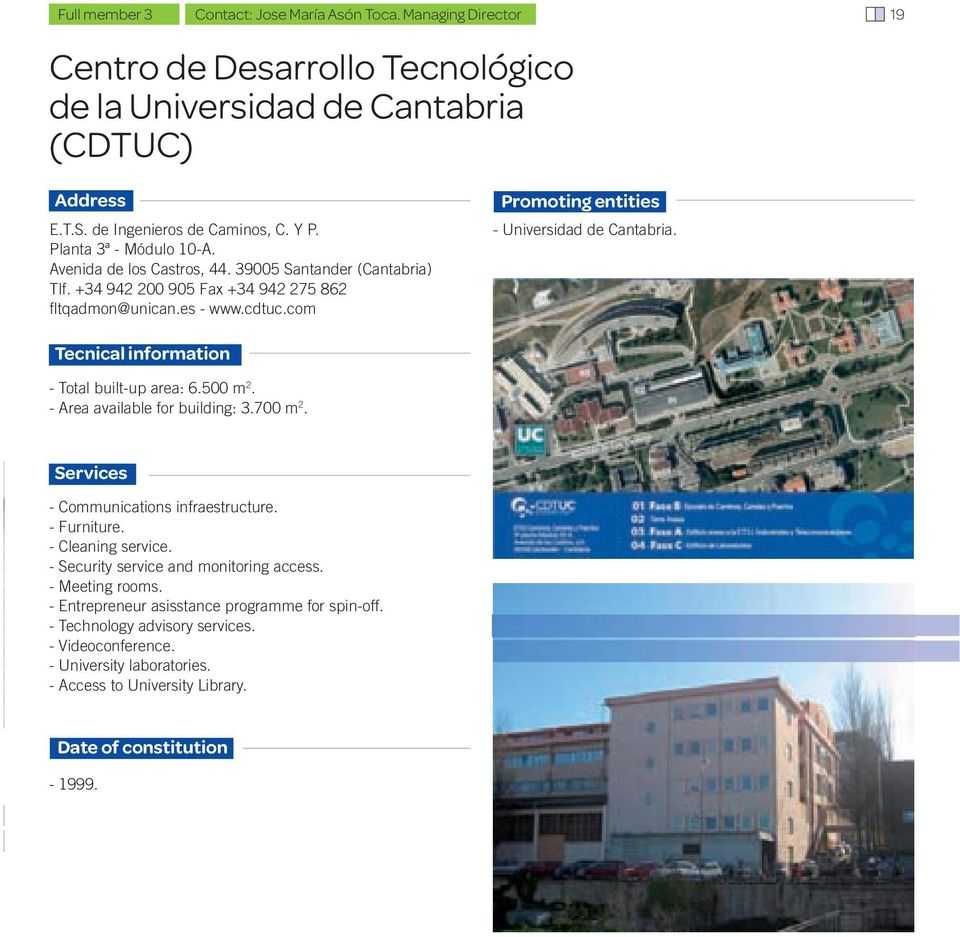 com Promoting entities - Universidad de Cantabria. Tecnical information - Total built-up area: 6.500 m 2. - Area available for building: 3.700 m 2. Services - Communications infraestructure.