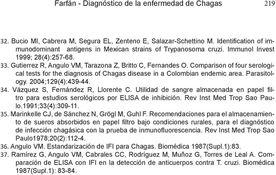 Comparison of four serological tests for the diagnosis of Chagas disease in a Colombian endemic area. Parasitology. 2004;129(4):439-44. 34. Vázquez S, Fernández R, Llorente C.