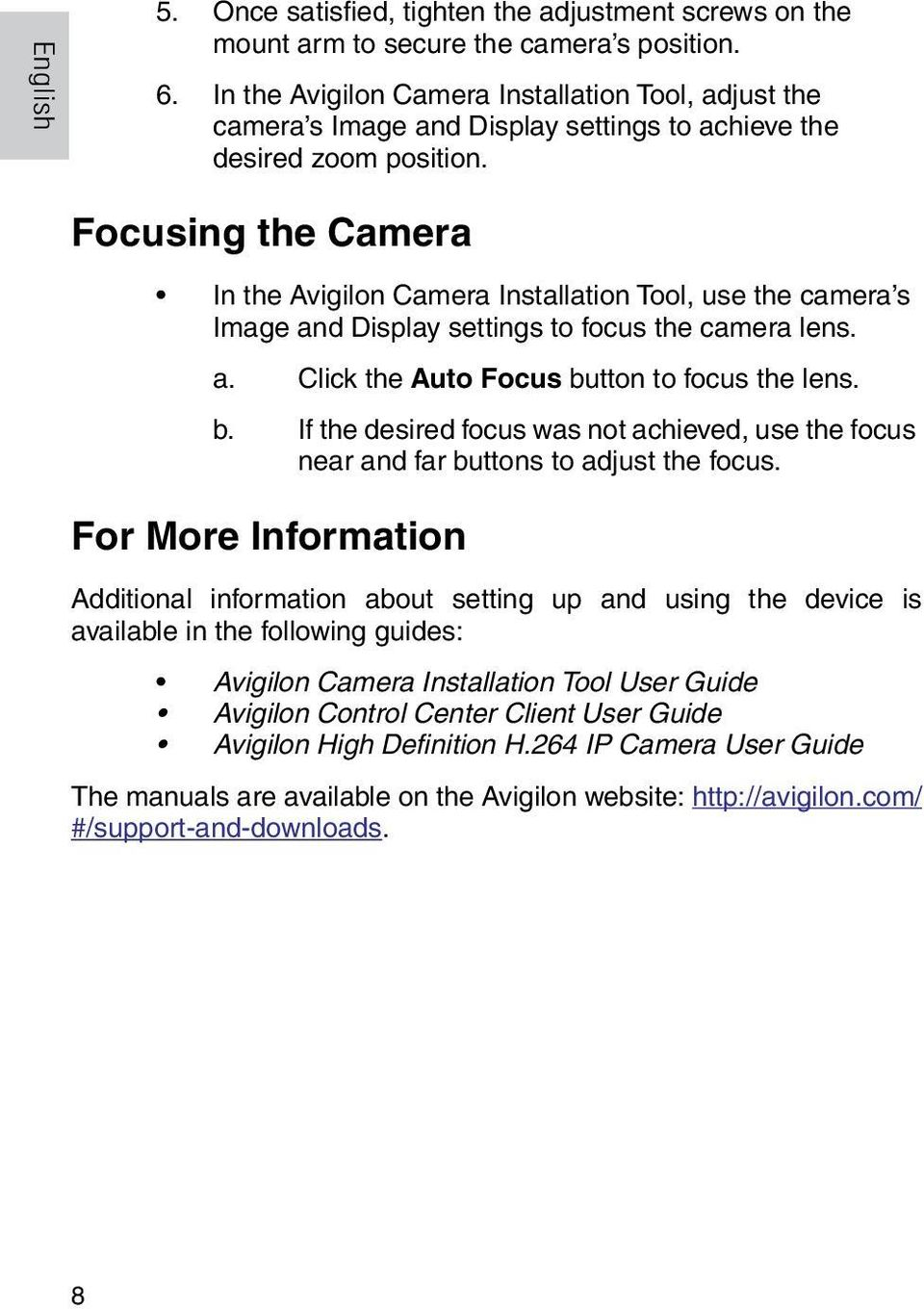 Focusing the Camera In the Avigilon Camera Installation Tool, use the camera s Image and Display settings to focus the camera lens. a. Click the Auto Focus bu
