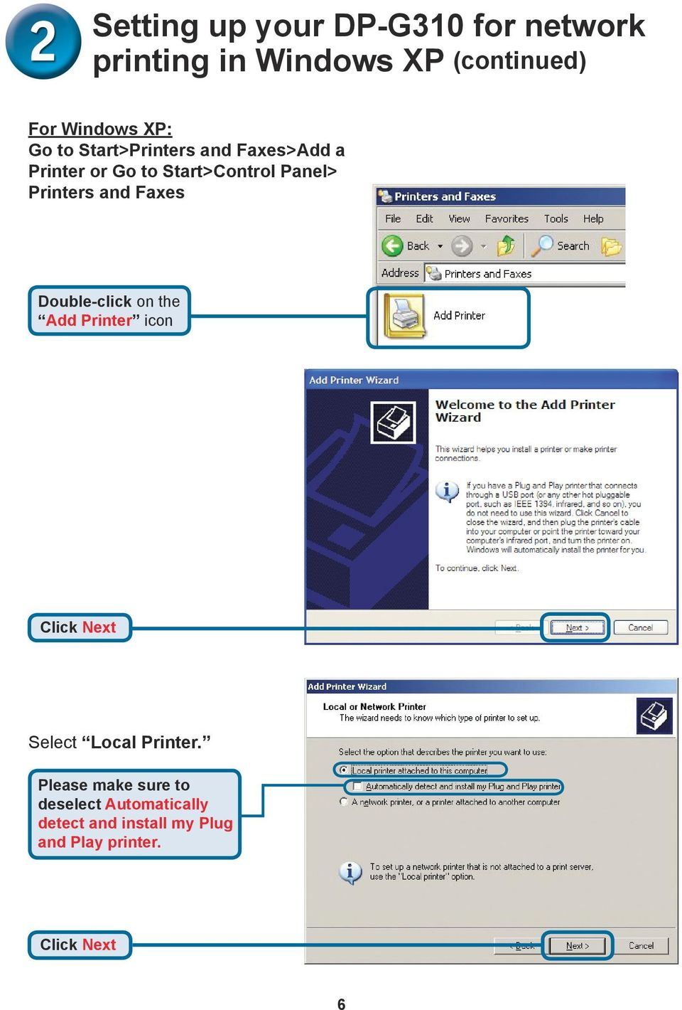 Faxes Double-click on the Add Printer icon Click Next Select Local Printer.