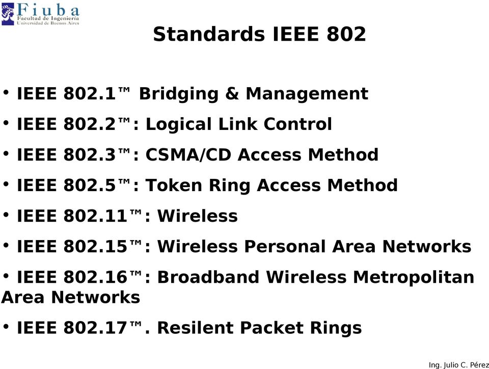 5 : Token Ring Access Method IEEE 802.11 : Wireless IEEE 802.