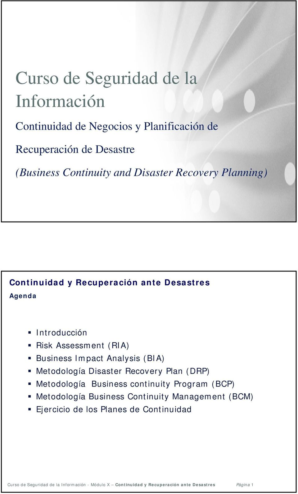 Planning) Agenda Introducción Risk Assessment (RIA) Business Impact Analysis (BIA) Metodología Disaster Recovery Plan (DRP) Metodología Business