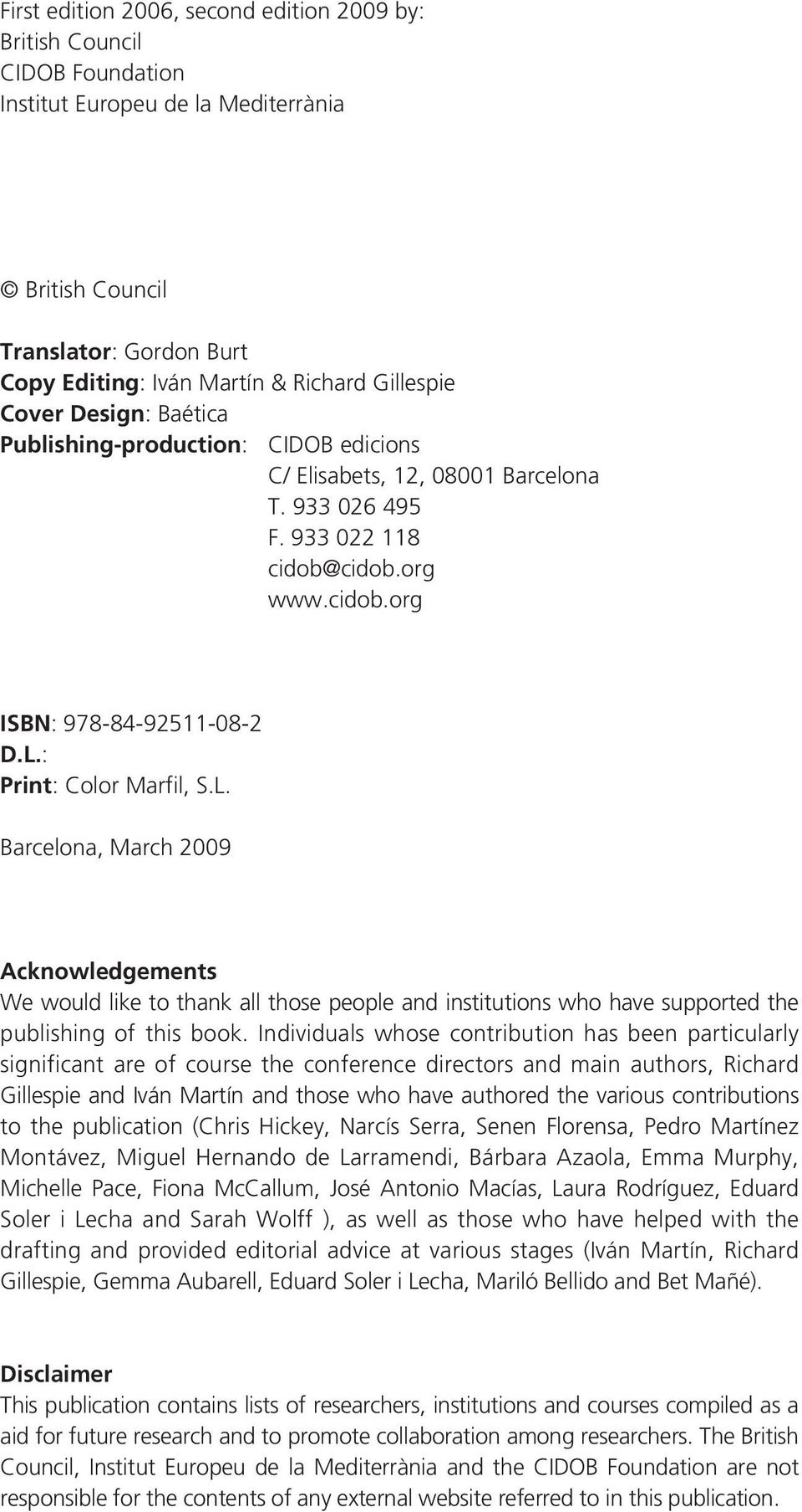 : Print: Color Marfil, S.L. Barcelona, March 2009 Acknowledgements We would like to thank all those people and institutions who have supported the publishing of this book.
