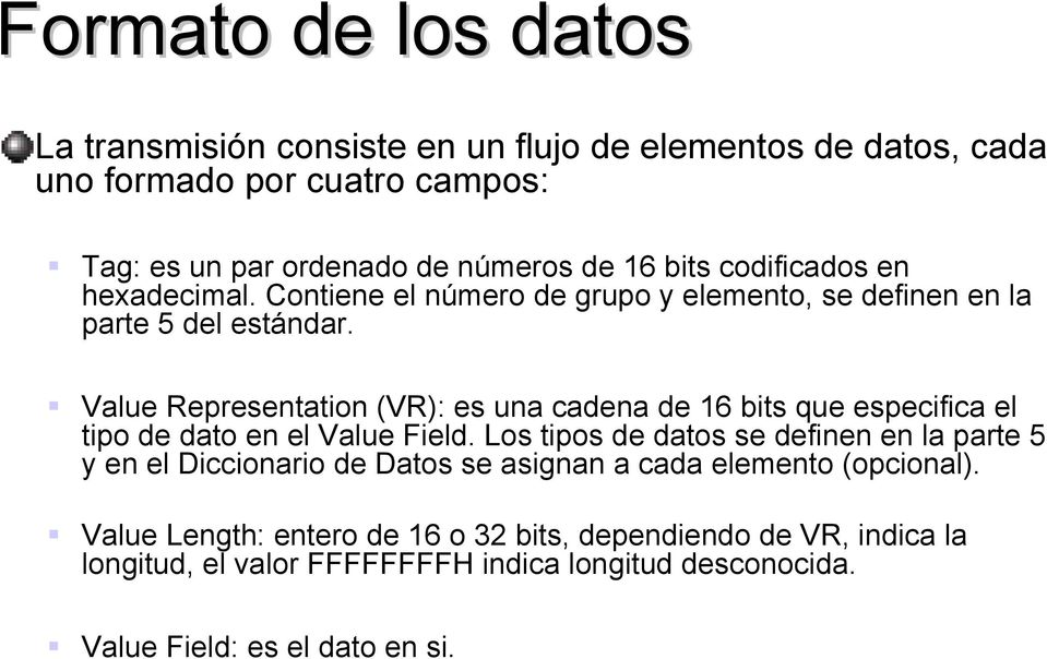Value Representation (VR): es una cadena de 16 bits que especifica el tipo de dato en el Value Field.