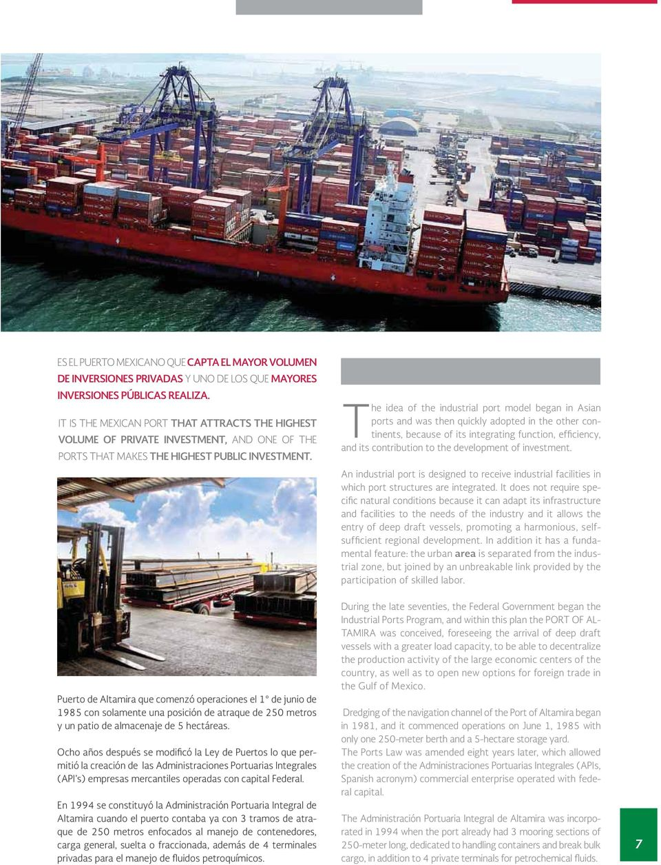 The idea of the industrial port model began in Asian ports and was then quickly adopted in the other continents, because of its integrating function, efficiency, and its contribution to the
