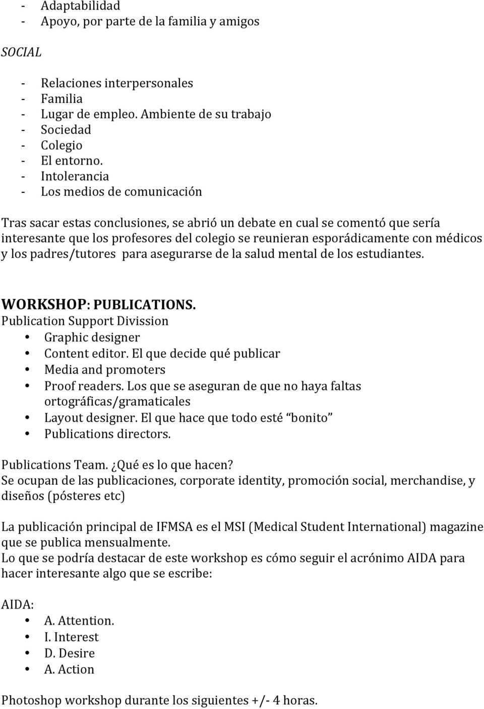 médicos y los padres/tutores para asegurarse de la salud mental de los estudiantes. WORKSHOP: PUBLICATIONS. Publication Support Divission Graphic designer Content editor.