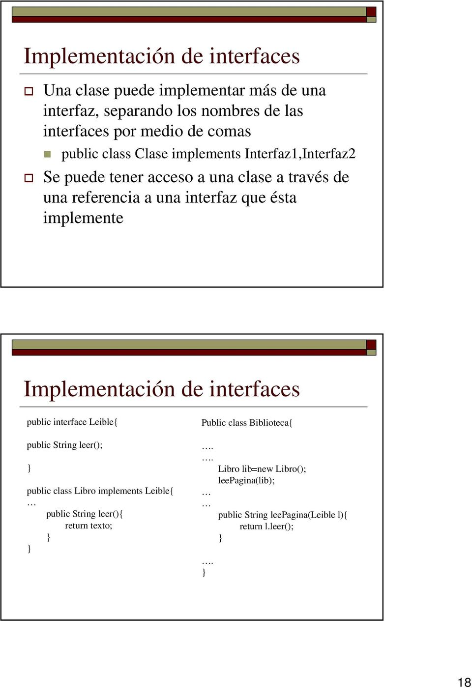 implemente Implementación de interfaces public interface Leible{ public String leer(); public class Libro implements Leible{ public String