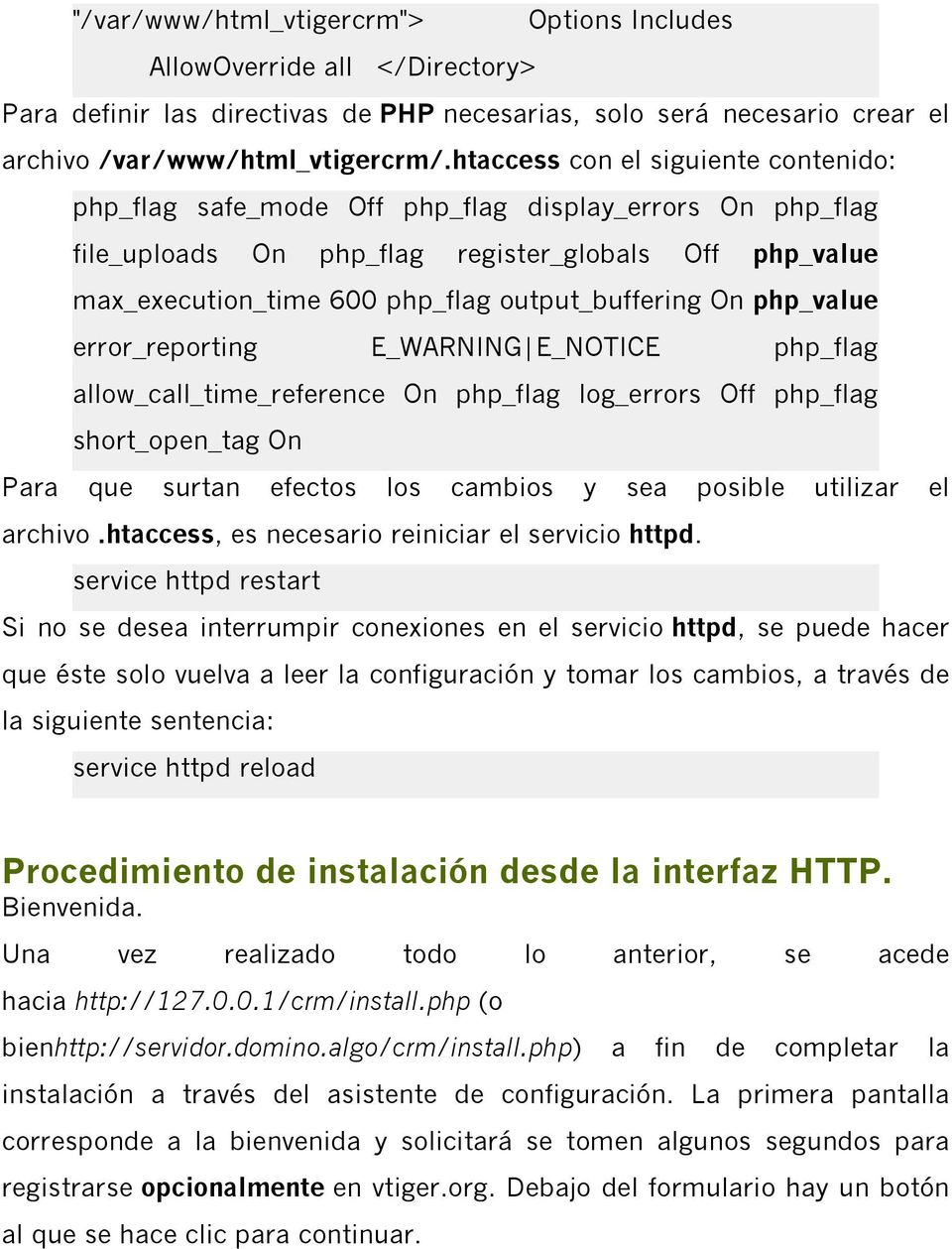 output_buffering On php_value error_reporting E_WARNING E_NOTICE php_flag allow_call_time_reference On php_flag log_errors Off php_flag short_open_tag On Para que surtan efectos los cambios y sea