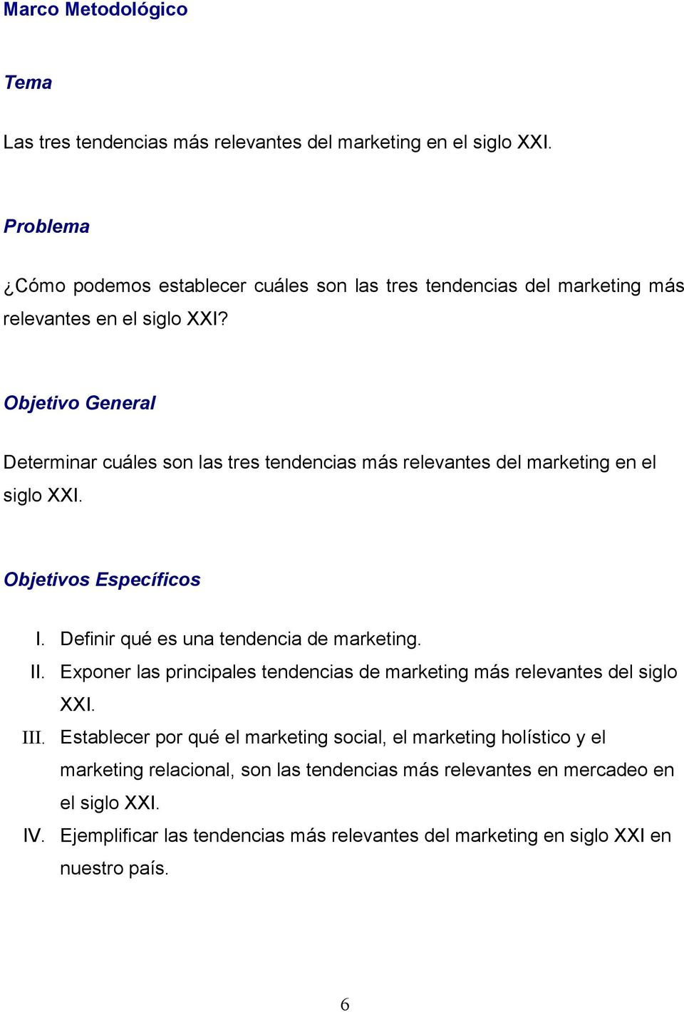 Objetivo General Determinar cuáles son las tres tendencias más relevantes del marketing en el siglo XXI. Objetivos Específicos I. Definir qué es una tendencia de marketing. II.