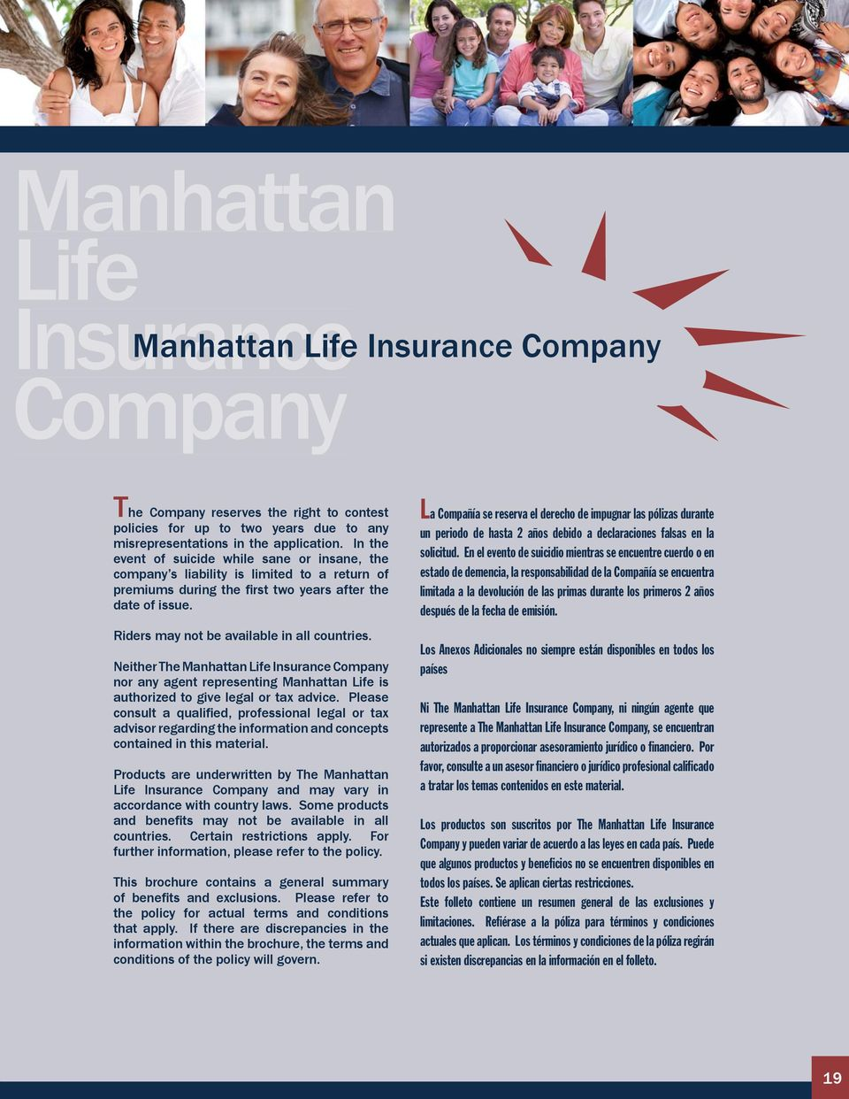 Riders may not be available in all countries. Neither The Manhattan Life Insurance Company nor any agent representing Manhattan Life is authorized to give legal or tax advice.