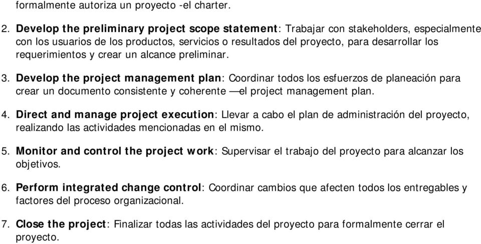 crear un alcance preliminar. Develop the project management plan: Coordinar todos los esfuerzos de planeación para crear un documento consistente y coherente el project management plan.