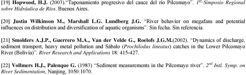 , Roelofs J.G.M.(2002). Dynamics of discharge, sediment transport, heavy metal pollution and Sábalo (Prochilodus lineatus) catches in the Lower Pilcomayo River (Bolivia).