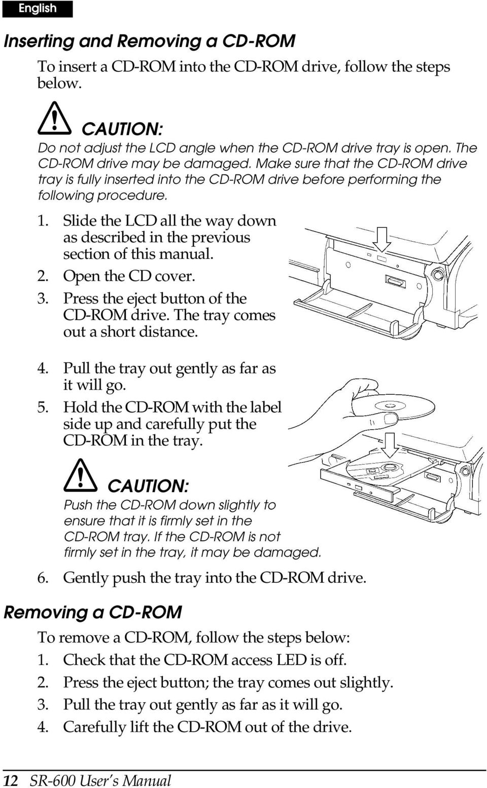 Slide the LCD all the way down as described in the previous section of this manual. 2. Open the CD cover. 3. Press the eject button of the CD-ROM drive. The tray comes out a short distance. 4.