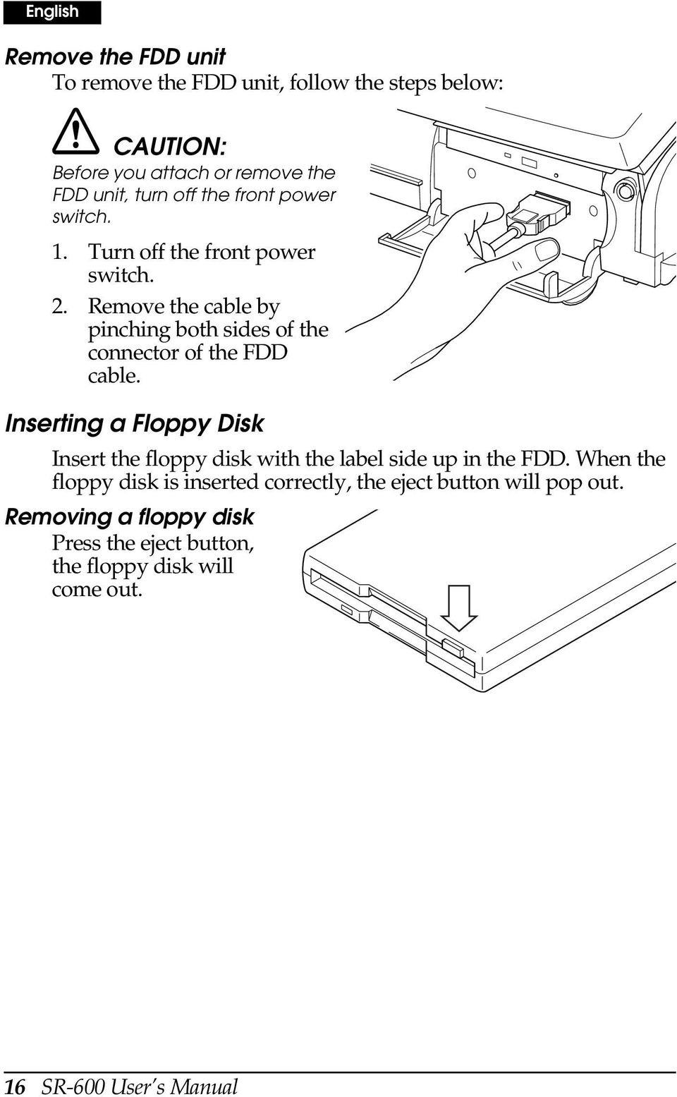Remove the cable by pinching both sides of the connector of the FDD cable.