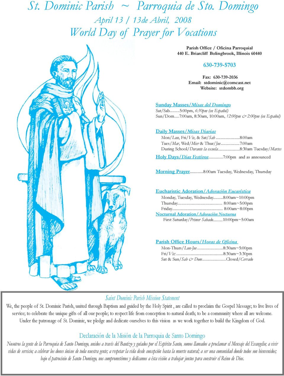 ..7:00am, 8:30am, 10:00am, 12:00pm & 2:00pm (en Español) Daily Masses/Misas Diarias Mon/Lun, Fri/Vie, & Sat/Sab...8:00am Tues/Mar, Wed/Mier & Thur/Jue...7:00am During School/Durante la escuela.