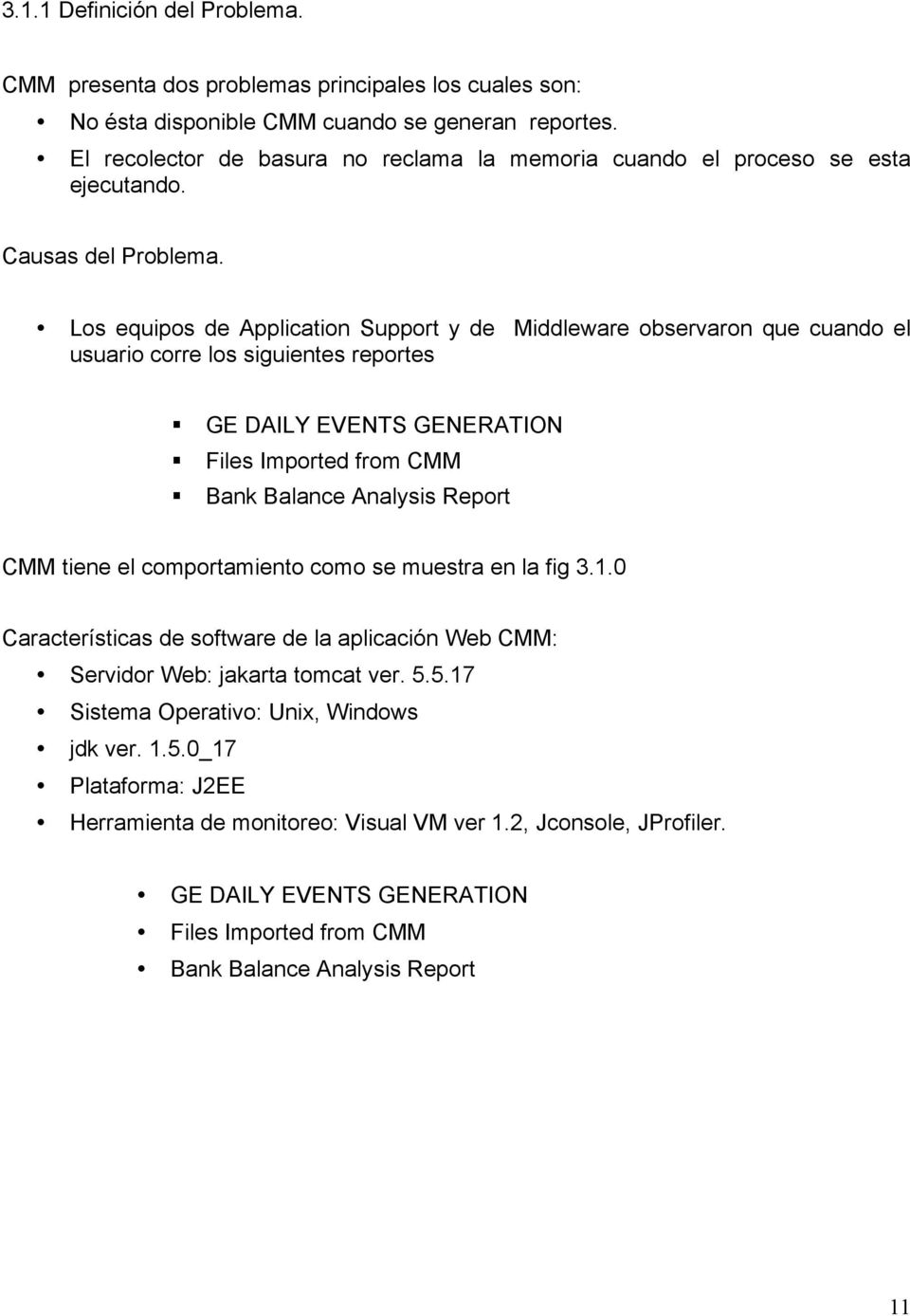 Los equipos de Application Support y de Middleware observaron que cuando el usuario corre los siguientes reportes GE DAILY EVENTS GENERATION Files Imported from CMM Bank Balance Analysis Report CMM