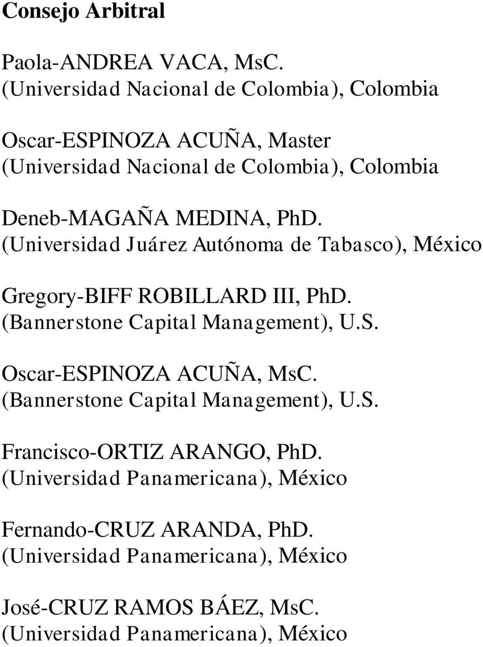 PhD. (Universidad Juárez Autónoma de Tabasco), México Gregory-BIFF ROBILLARD III, PhD. (Bannerstone Capital Management), U.S.