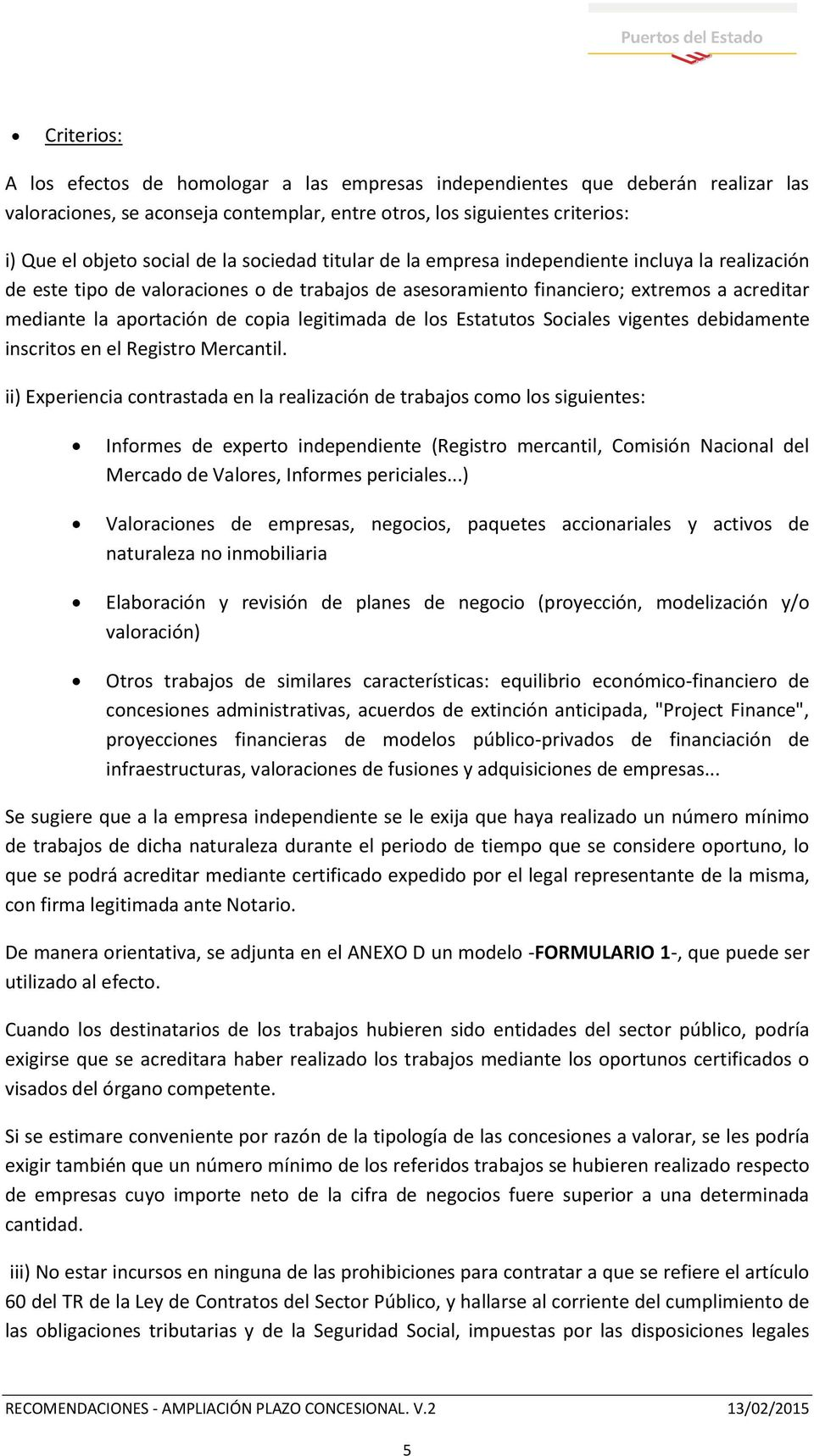 legitimada de los Estatutos Sociales vigentes debidamente inscritos en el Registro Mercantil.
