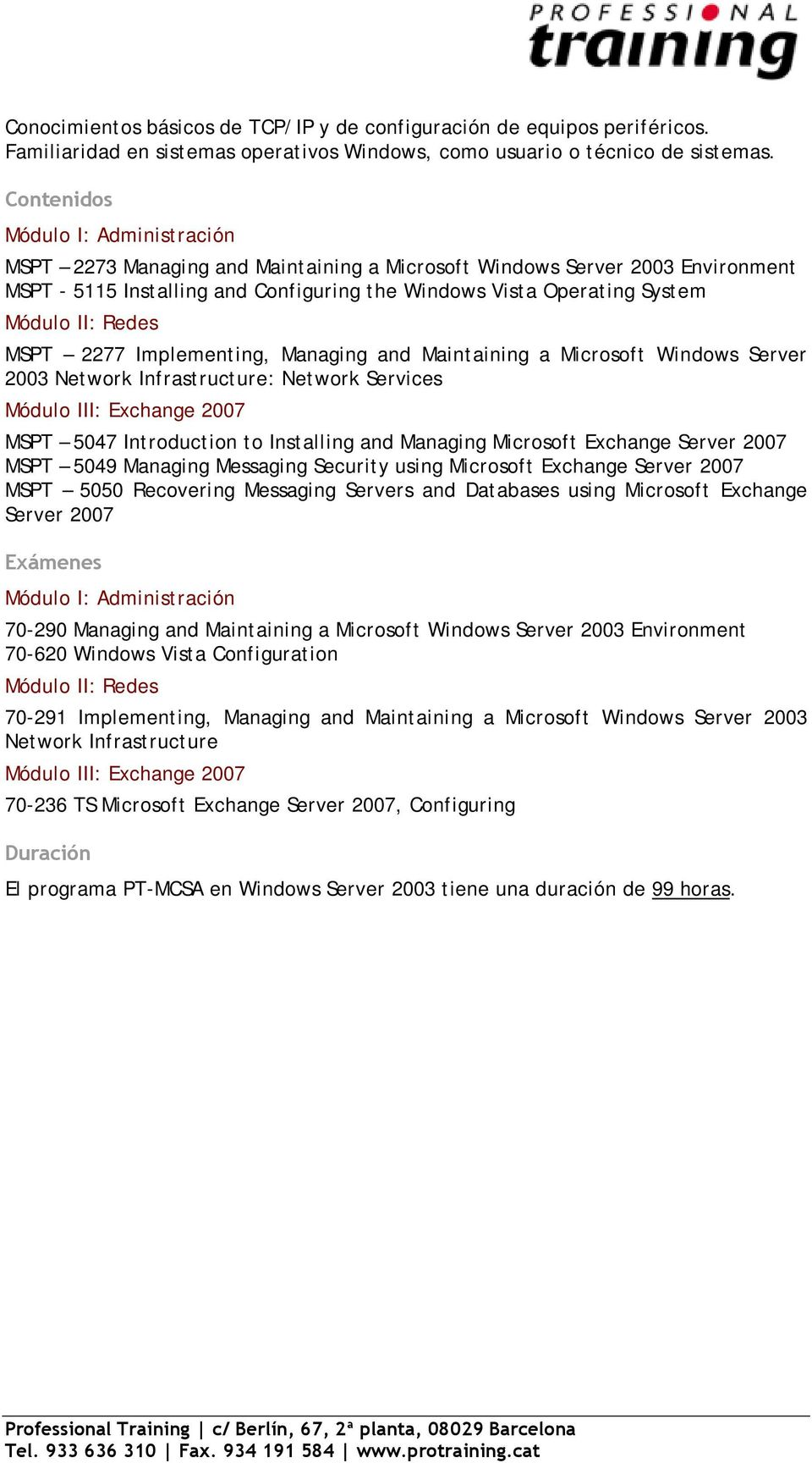 Redes MSPT 2277 Implementing, Managing and Maintaining a Microsoft Windows Server 2003 Network Infrastructure: Network Services Módulo III: Exchange 2007 MSPT 5047 Introduction to Installing and