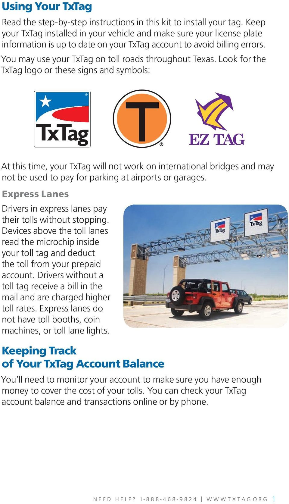 You may use your TxTag on toll roads throughout Texas.