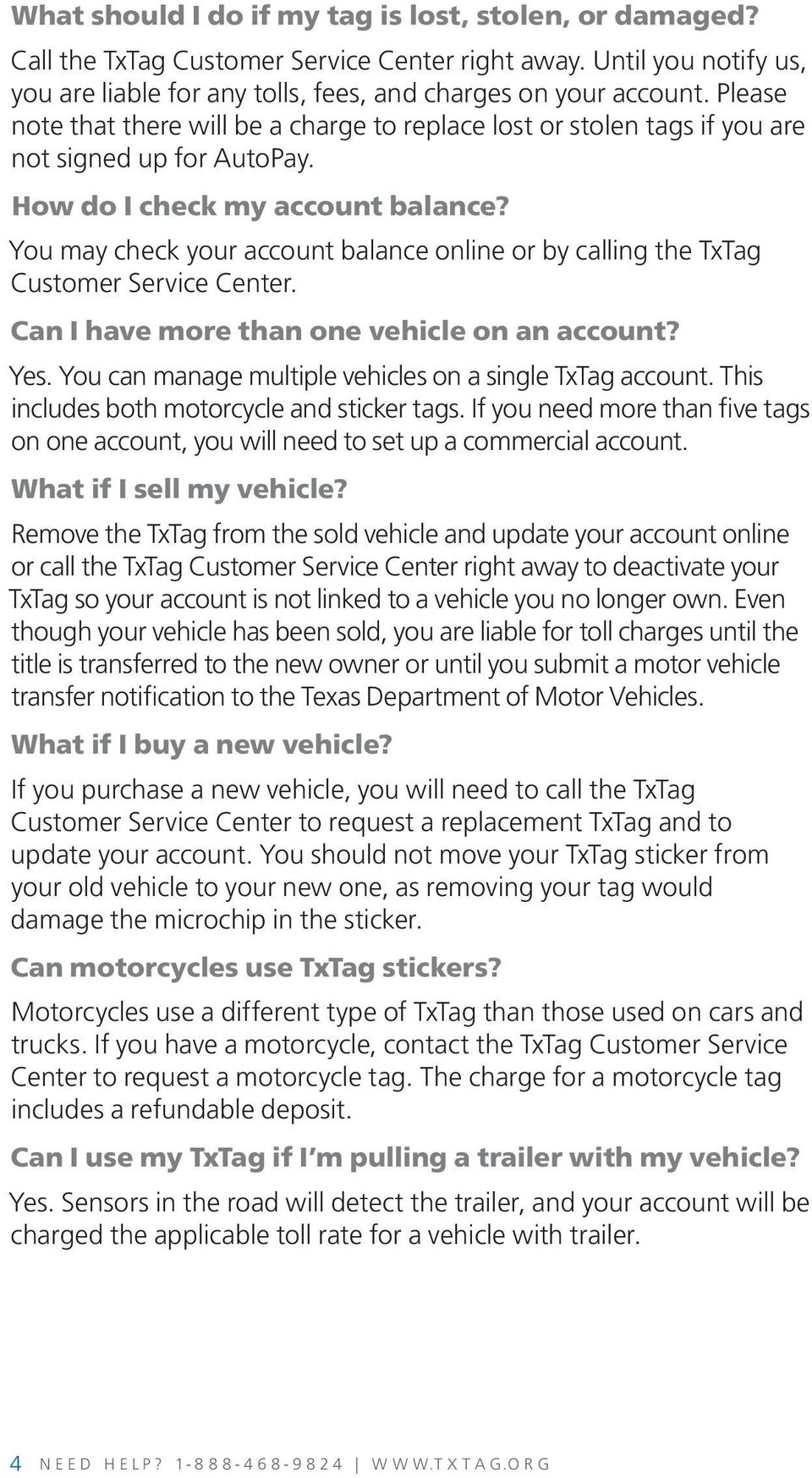 You may check your account balance online or by calling the TxTag Customer Service Center. Can I have more than one vehicle on an account? Yes.