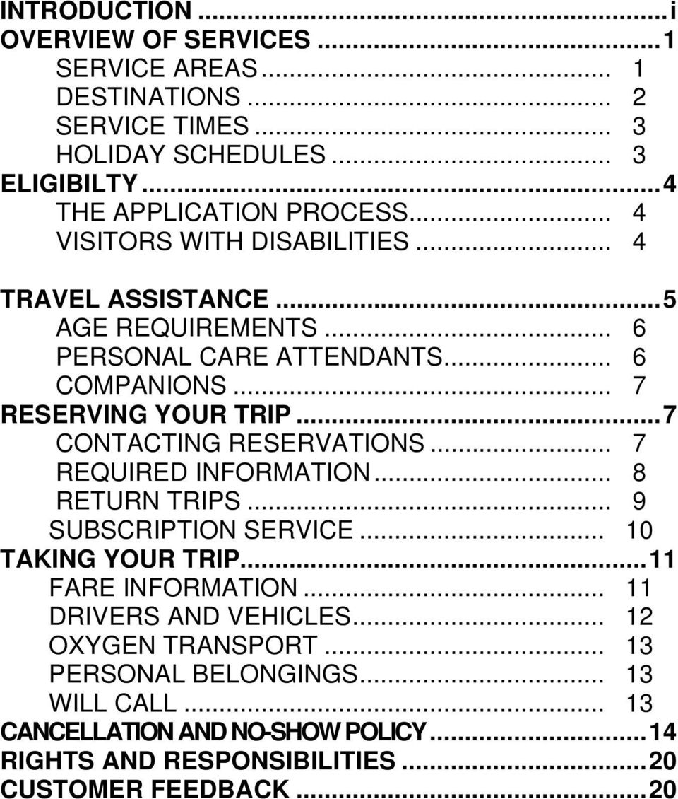 .. 7 CONTACTING RESERVATIONS... 7 REQUIRED INFORMATION... 8 RETURN TRIPS... 9 SUBSCRIPTION SERVICE... 10 TAKING YOUR TRIP... 11 FARE INFORMATION.
