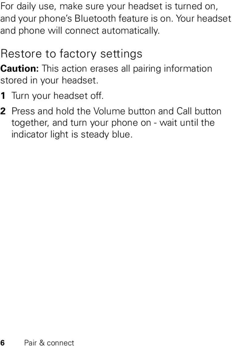 Restore to factory settings Caution: This action erases all pairing information stored in your headset.