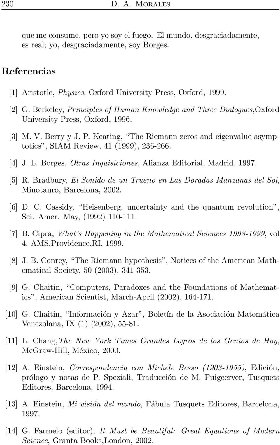 Berry y J. P. Keating, The Riemann zeros and eigenvalue asymptotics, SIAM Review, 41 (1999), 236-266. [4] J. L. Borges, Otras Inquisiciones, Alianza Editorial, Madrid, 1997. [5] R.