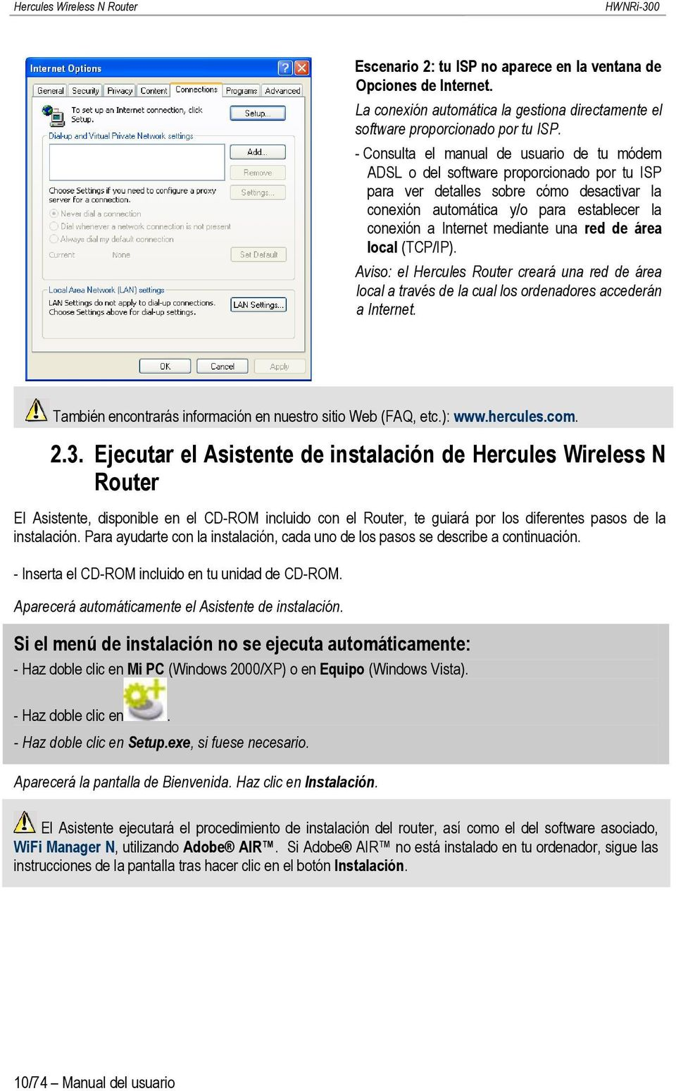 mediante una red de área local (TCP/IP). Aviso: el Hercules Router creará una red de área local a través de la cual los ordenadores accederán a Internet.