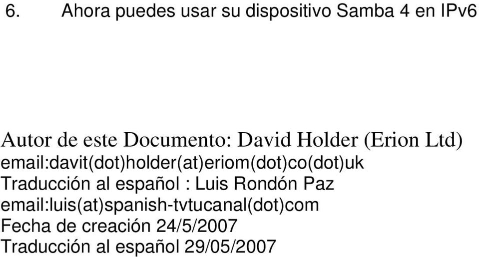 email:davit(dot)holder(at)eriom(dot)co(dot)uk Traducción al español :