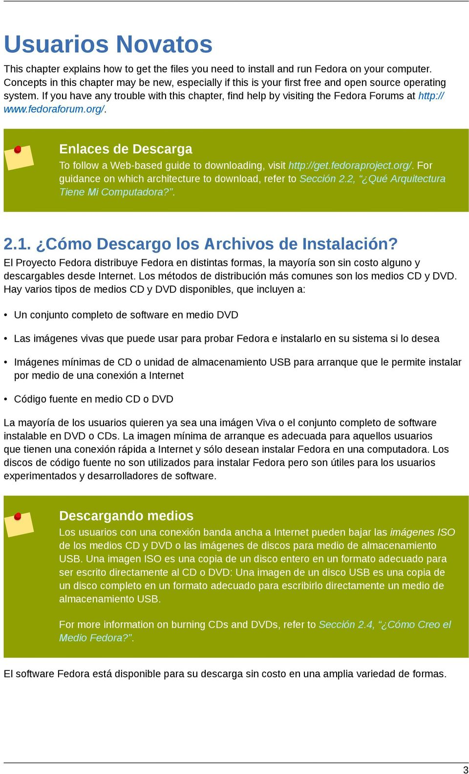 If you have any trouble with this chapter, find help by visiting the Fedora Forums at http:// www.fedoraforum.org/. Enlaces de Descarga To follow a Web-based guide to downloading, visit http://get.