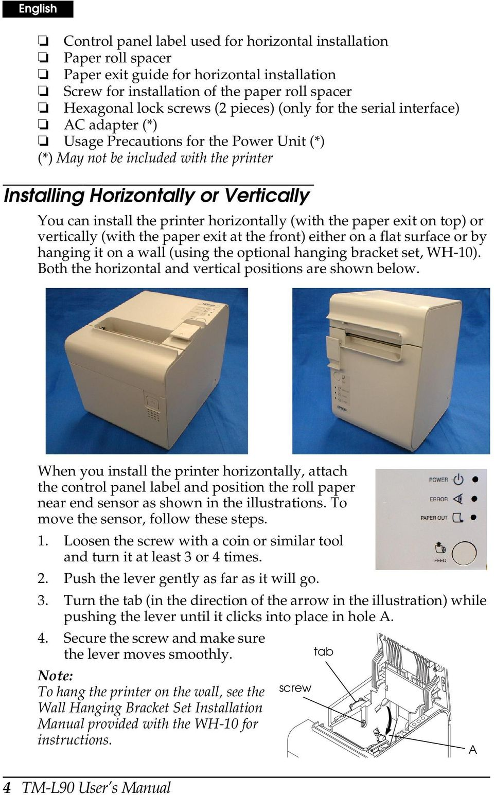 printer horizontally (with the paper exit on top) or vertically (with the paper exit at the front) either on a flat surface or by hanging it on a wall (using the optional hanging bracket set, WH-10).