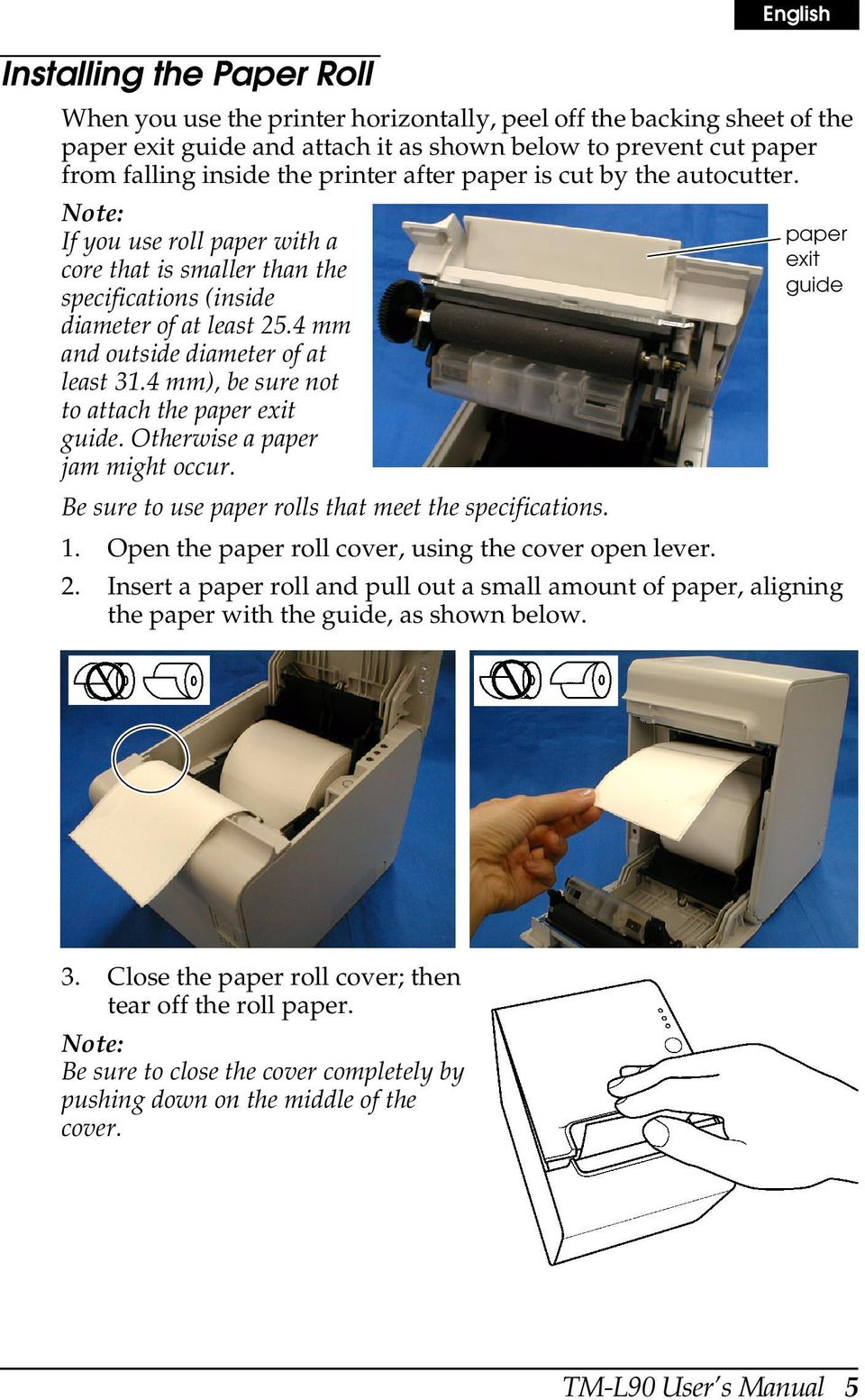4 mm), be sure not to attach the paper exit guide. Otherwise a paper jam might occur. Be sure to use paper rolls that meet the specifications. 1. Open the paper roll cover, using the cover open lever.