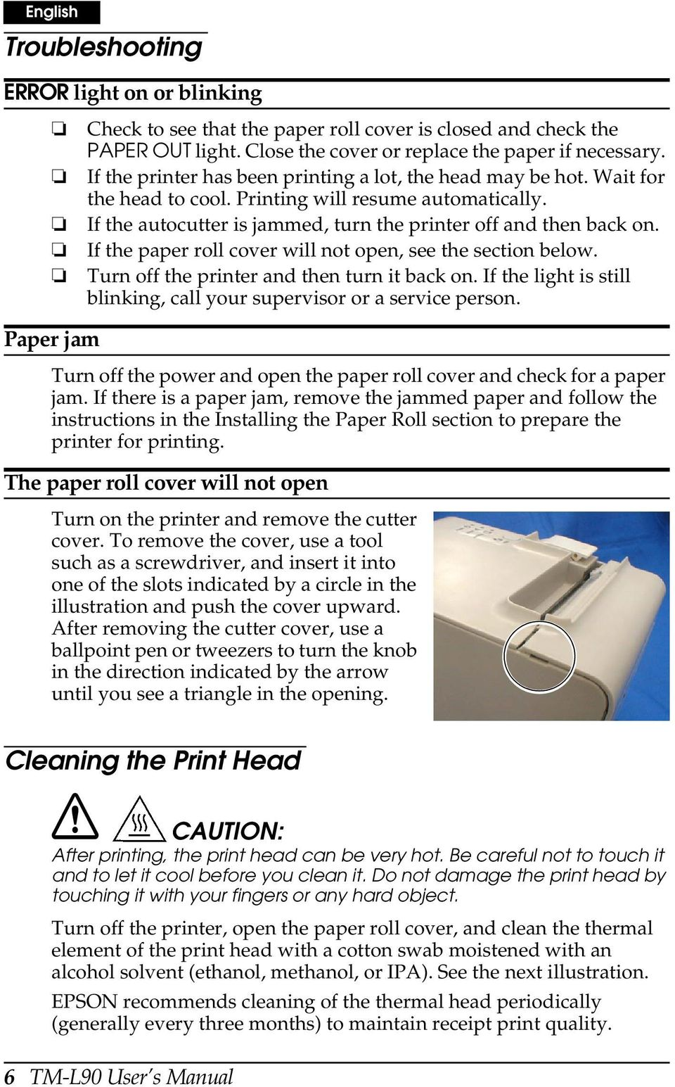 If the paper roll cover will not open, see the section below. Turn off the printer and then turn it back on. If the light is still blinking, call your supervisor or a service person.