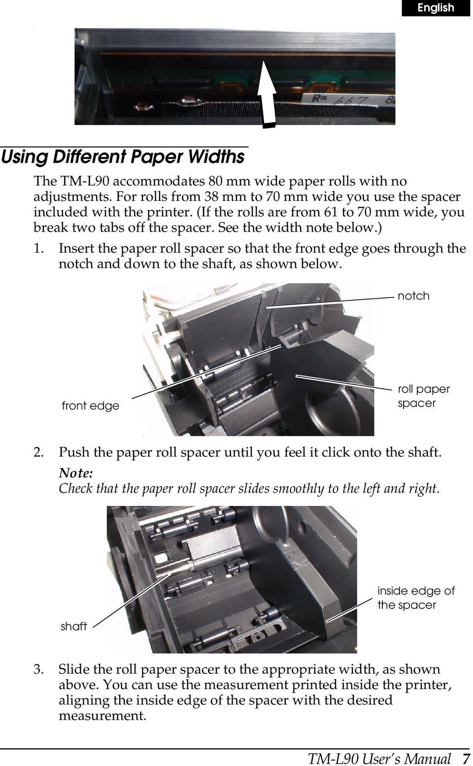 Insert the paper roll spacer so that the front edge goes through the notch and down to the shaft, as shown below. notch front edge roll paper spacer 2.