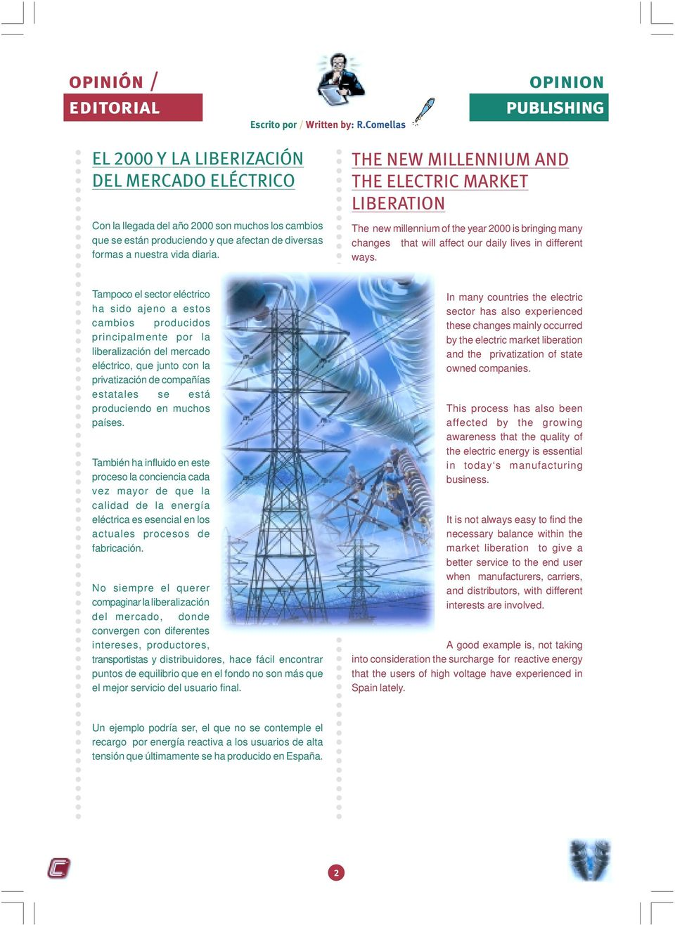 diaria. THE NEW MILLENNIUM AND THE ELECTRIC MARKET LIBERATION The new millennium of the year 2000 is bringing many changes that will affect our daily lives in different ways.